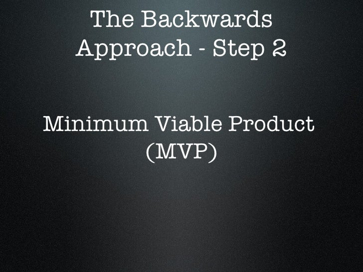 The Backwards Approach - Step 2 Minimum Viable Product  (MVP)