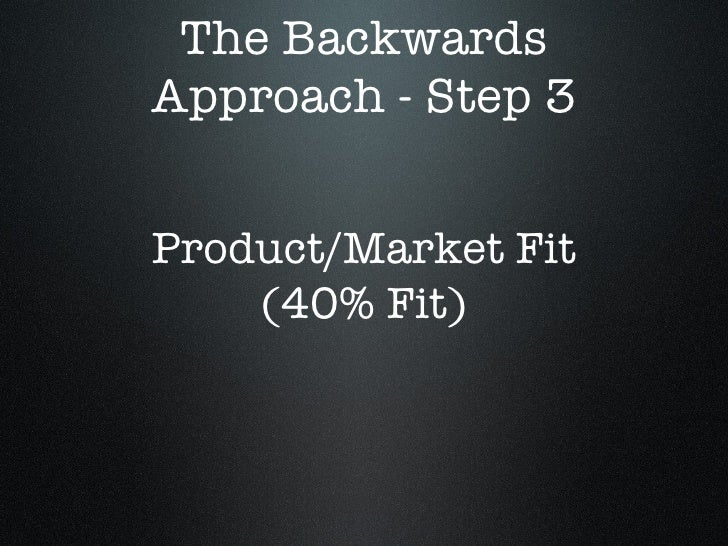 The Backwards Approach - Step 3 Product/Market Fit (40% Fit)