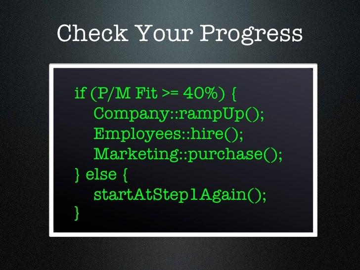 Check Your Progress <ul><li>if (P/M Fit >= 40%) { </li></ul><ul><ul><li>Company::rampUp(); </li></ul></ul><ul><ul><li>Empl...