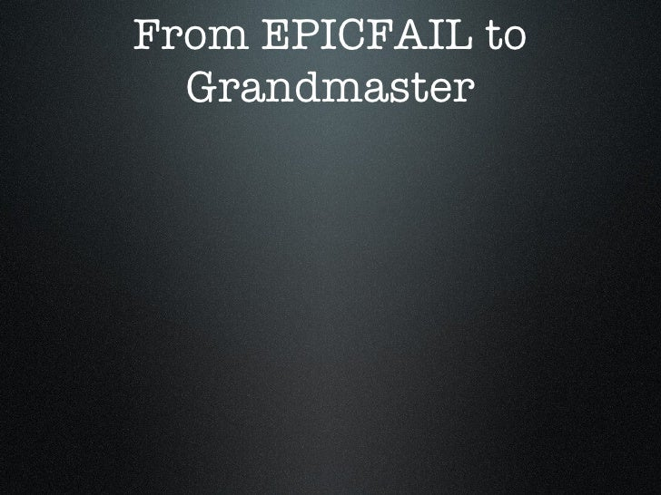 From EPICFAIL to Grandmaster