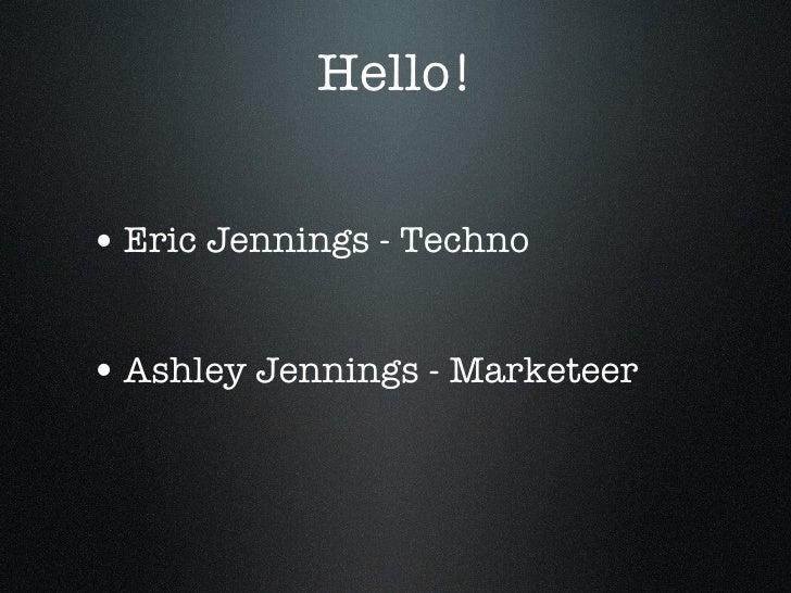 Hello! <ul><li>Eric Jennings - Techno </li></ul><ul><li>Ashley Jennings - Marketeer </li></ul>