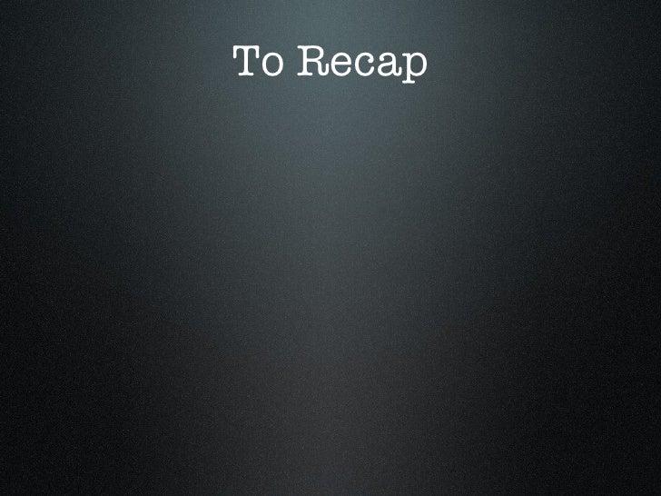 To Recap