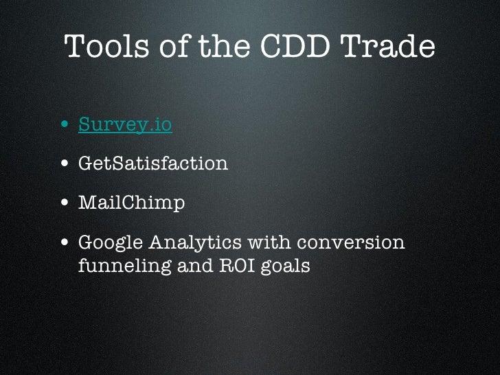 Tools of the CDD Trade <ul><li>Survey.io </li></ul><ul><li>GetSatisfaction </li></ul><ul><li>MailChimp </li></ul><ul><li>G...