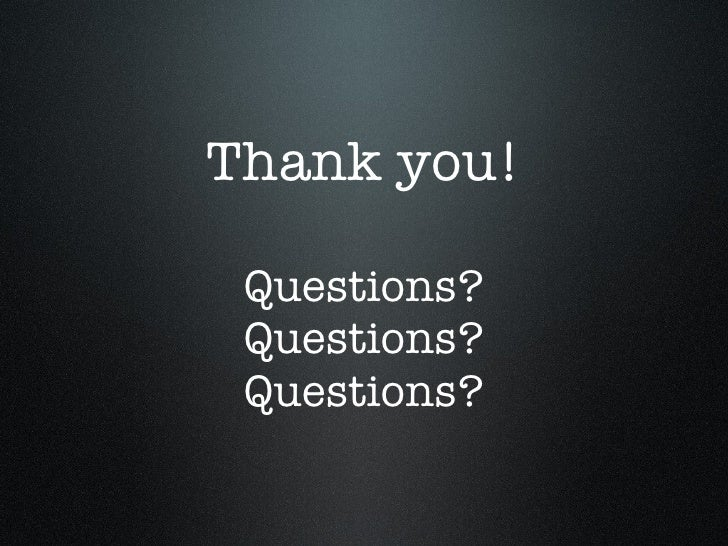 Thank you! Questions? Questions? Questions?