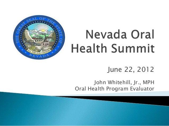 June 22, 2012John Whitehill, Jr., MPHOral Health Program Evaluator