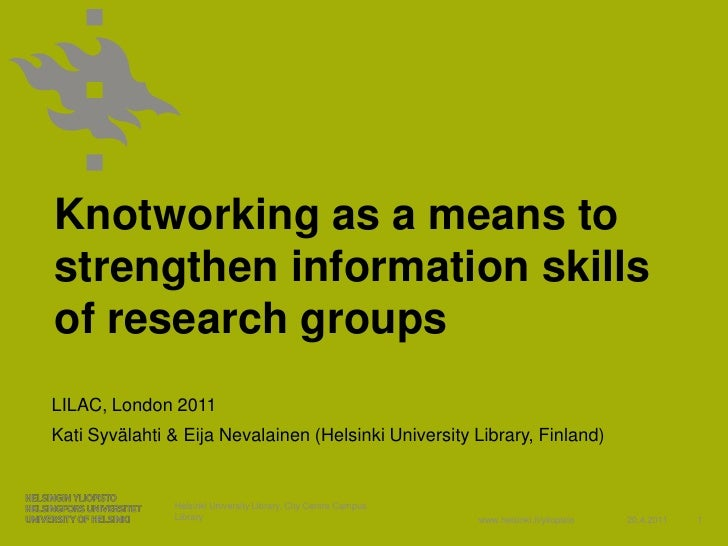 Knotworking as a means tostrengthen information skillsof research groupsLILAC, London 2011Kati Syvälahti & Eija Nevalainen...