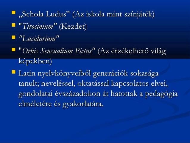 """   ,,Schola Ludus"""" (Az iskola mint színjáték)   """"Tirocinium"""" (Kezdet)   """"Lucidarium""""   """"Orbis Sensualium Pictus"""" (Az é..."""