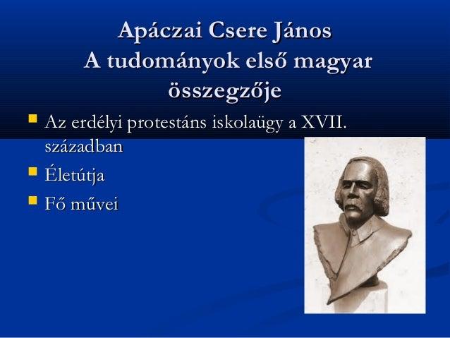 Apáczai Csere János         A tudományok első magyar                összegzője   Az erdélyi protestáns iskolaügy a XVII. ...