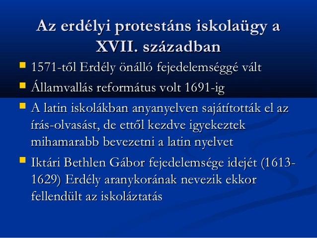 Az erdélyi protestáns iskolaügy a             XVII. században   1571-től Erdély önálló fejedelemséggé vált   Államvallás...