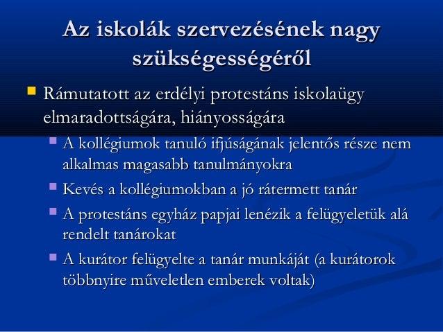 Az iskolák szervezésének nagy              szükségességéről   Rámutatott az erdélyi protestáns iskolaügy    elmaradottság...
