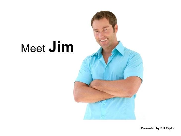 Meet   Jim Presented by Bill Taylor