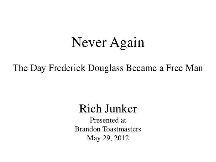 Never AgainThe Day Frederick Douglass Became a Free Man               Rich Junker                  Presented at           ...