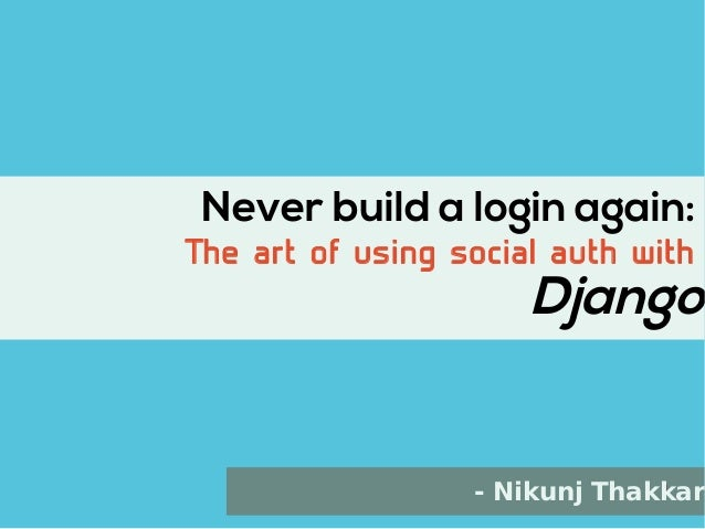 1 Never build a login again: The art of using social auth with Django - Nikunj Thakkar