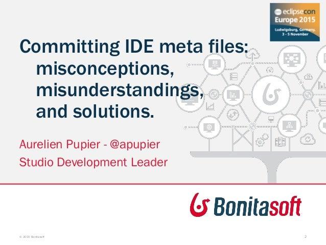 Committing IDE meta files: misconceptions, misunderstandings, and solutions. Aurelien Pupier - @apupier Studio Development...