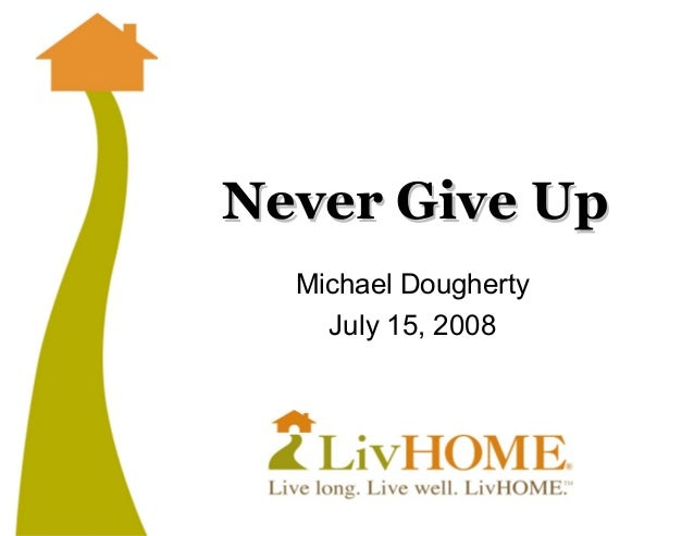 Never Give Up  Michael Dougherty    July 15, 2008