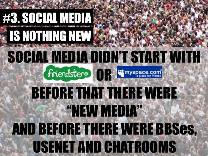 "#3. SOCIAL MEDIA<br />IS NOTHING NEW<br />SOCIAL MEDIA DIDN'T START WITH<br />OR<br />BEFORE THAT THERE WERE<br />""NEW MED..."