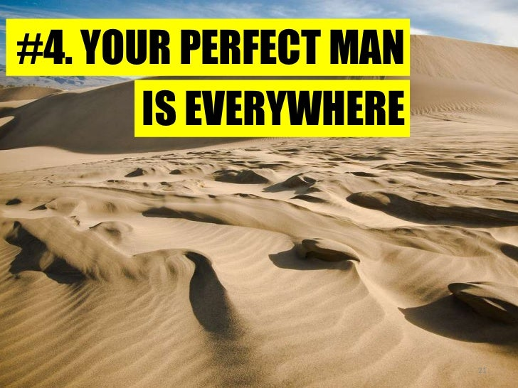 #4. YOUR PERFECT MAN<br />IS EVERYWHERE<br />21<br />