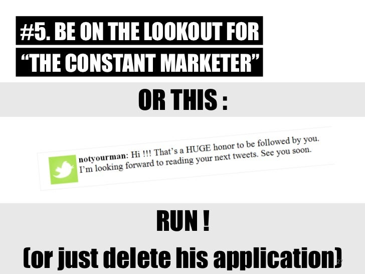 "#5. BE ON THE LOOKOUT FOR<br />""THE CONSTANT MARKETER""<br />OR THIS : <br />RUN ! <br />(or just delete his application)<b..."