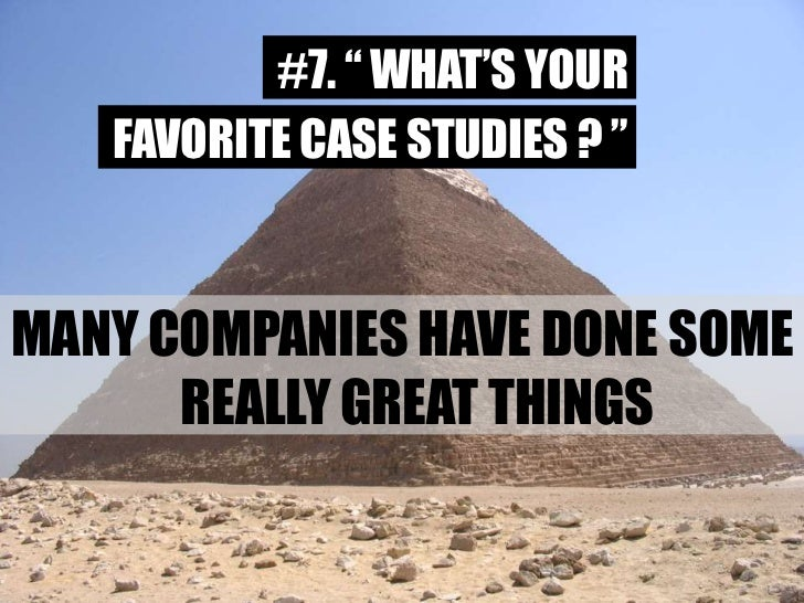 """#7. """" WHAT'S YOUR<br />FAVORITE CASE STUDIES ? """"<br />MANY COMPANIES HAVE DONE SOME REALLY GREAT THINGS<br />33<br />"""