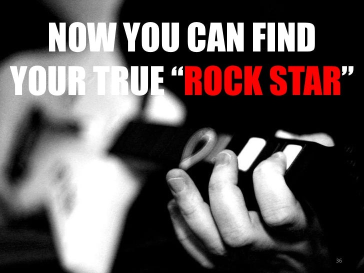 """NOW YOU CAN FIND YOUR TRUE """"ROCK STAR""""<br />36<br />"""