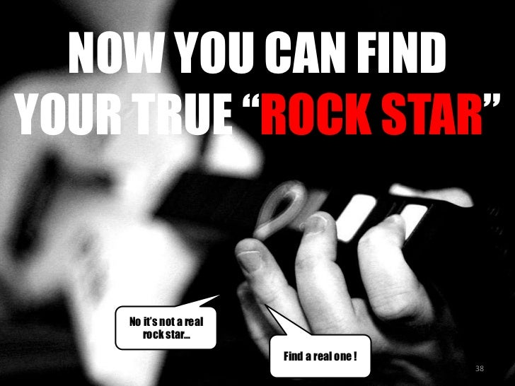 """NOW YOU CAN FIND YOUR TRUE """"ROCK STAR""""<br />No it's not a real rock star…<br />Find a real one !<br />38<br />"""