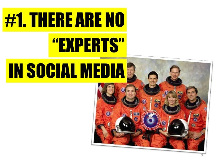 """#1. THERE ARE NO<br />""""EXPERTS""""<br />IN SOCIAL MEDIA<br />4<br />"""