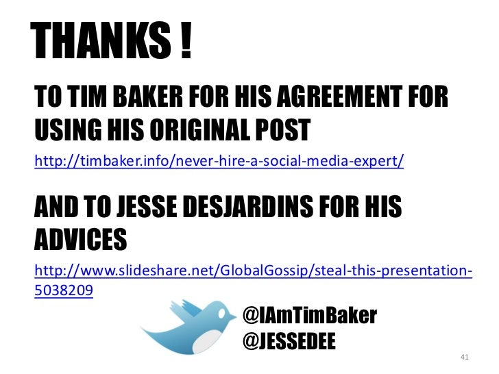 THANKS !<br />41<br />TO TIM BAKER FOR HIS AGREEMENT FOR USING HIS ORIGINAL POST<br />http://timbaker.info/never-hire-a-so...