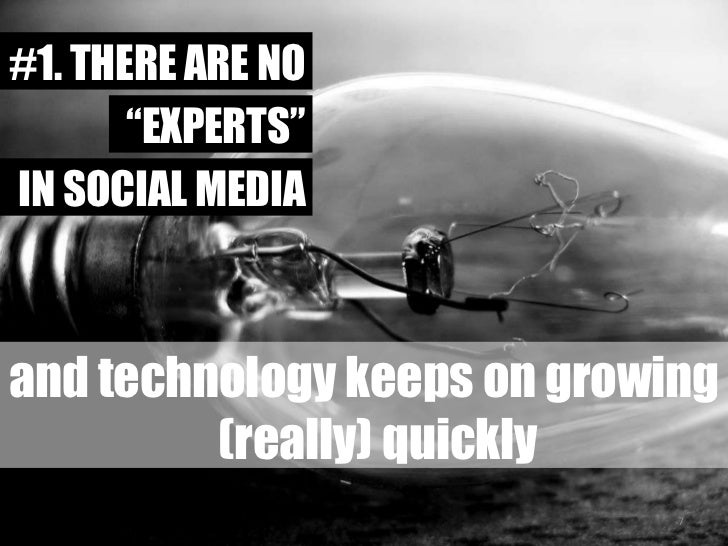 "#1. THERE ARE NO<br />""EXPERTS""<br />IN SOCIAL MEDIA<br />and technology keeps on growing(really) quickly<br />7<br />"
