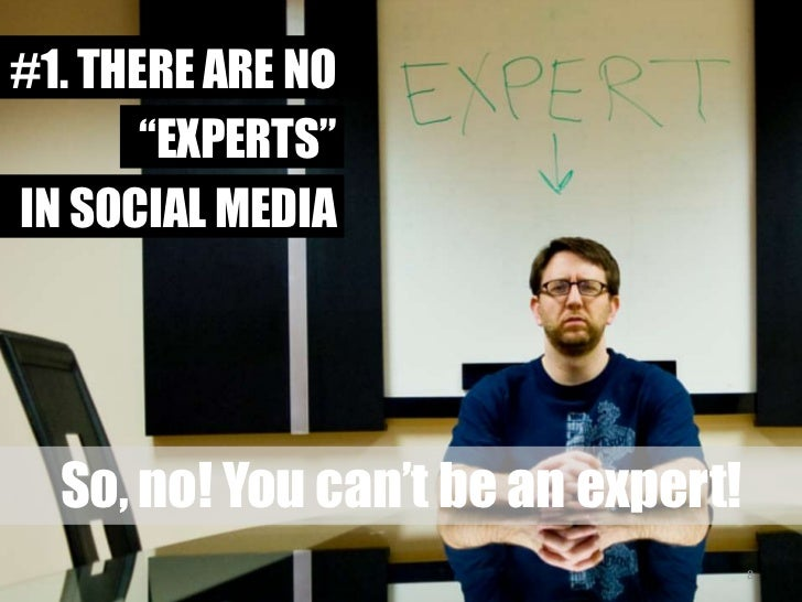 """#1. THERE ARE NO<br />""""EXPERTS""""<br />IN SOCIAL MEDIA<br />So, no! You can't be an expert!<br />8<br />"""