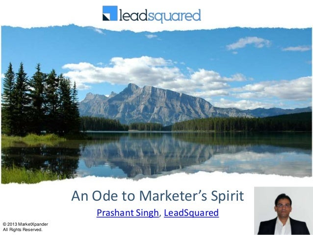 An Ode to Marketer's Spirit                          Prashant Singh, LeadSquared© 2013 MarketXpanderAll Rights Reserved.