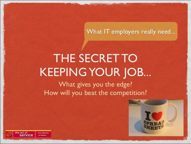 What IT employers really need...  THE SECRET TOKEEPING YOUR JOB...   What gives you the edge?How will you beat the competi...