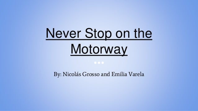 Never Stop on the Motorway By: Nicolás Grosso and Emilia Varela