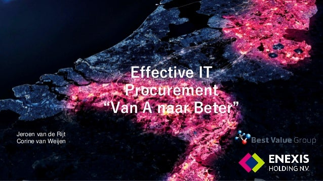 """Effective IT Procurement """"Van A naar Beter"""" Jeroen van de Rijt Corine van Weijen"""