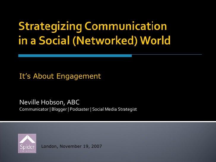Neville Hobson, ABC Communicator | Blogger | Podcaster | Social Media Strategist London, November 19, 2007 It's About Enga...