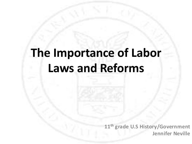 The Importance of Labor   Laws and Reforms            11th grade U.S History/Government                                Jen...