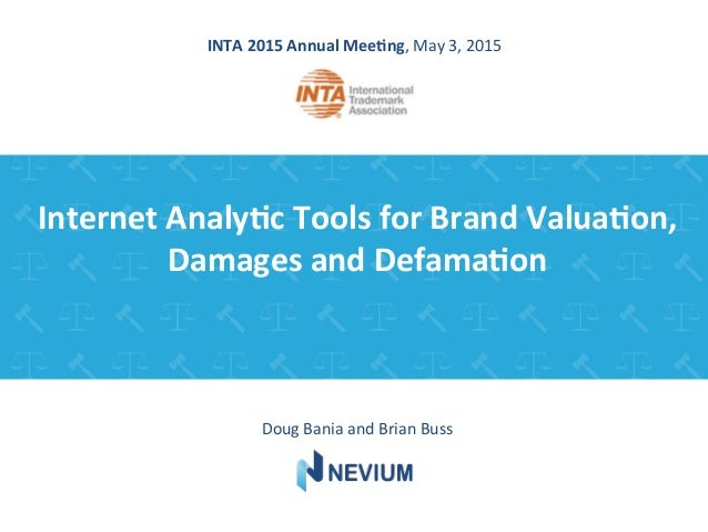 Internet  Analy+c  Tools  for  Brand  Valua+on,   Damages  and  Defama+on   Doug  Bania  and  Bria...