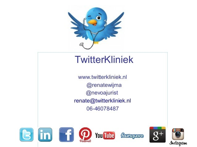 TwitterKliniek www.twitterkliniek.nl @renatewijma @nevoajurist renate@twitterkliniek.nl 06-46078487