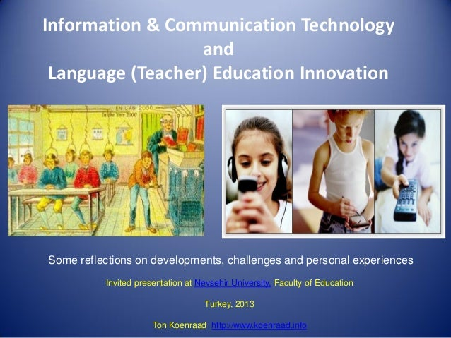 Information & Communication TechnologyandLanguage (Teacher) Education InnovationInvited presentation at Nevsehir Universit...