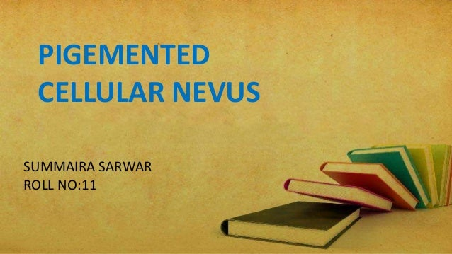 PIGEMENTED CELLULAR NEVUSSUMMAIRA SARWARROLL NO:11