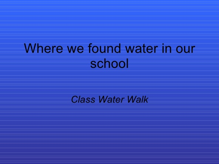 Where we found water in our school Class Water Walk