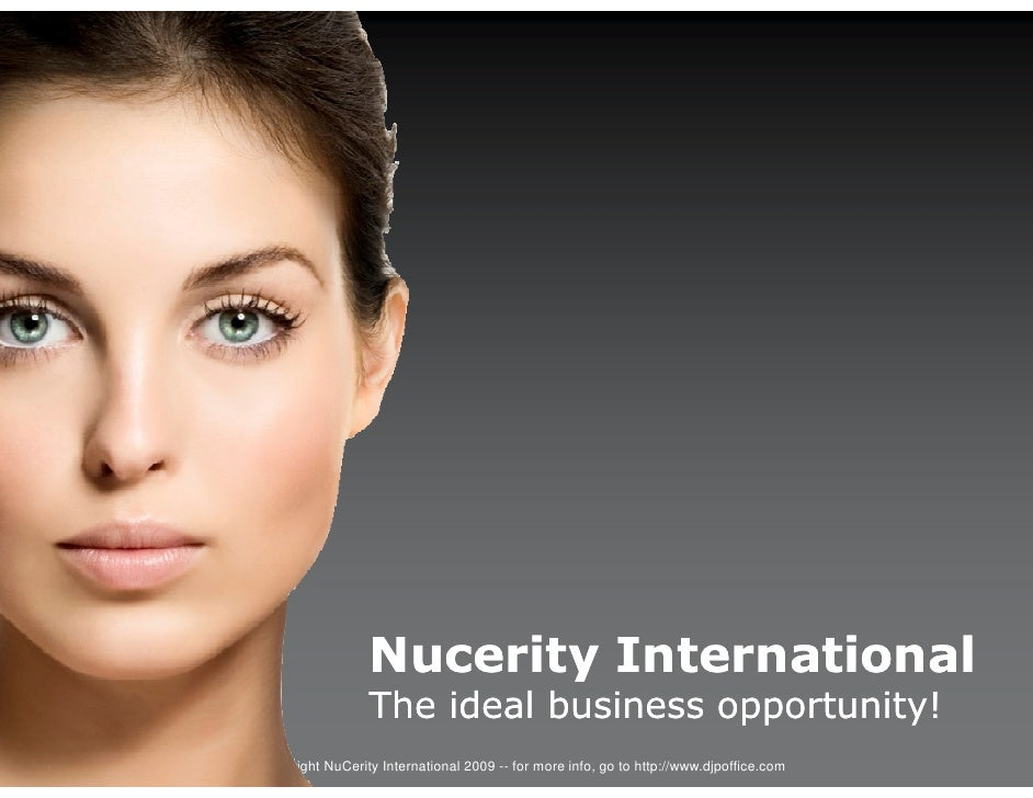 Nucerity International                     The ideal business opportunity! © Copyright NuCerity International 2009 -- for ...
