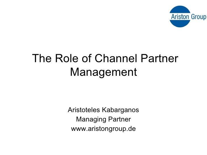 Aristoteles Kabarganos Managing Partner www.aristongroup.de The Role of Channel Partner Management