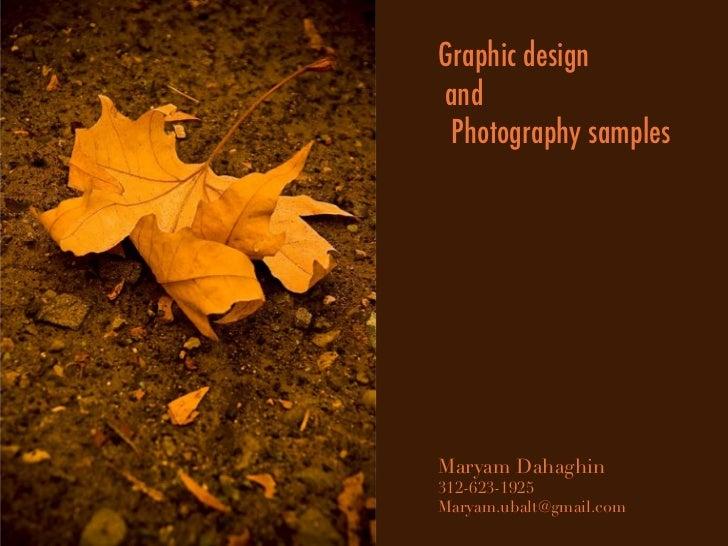 Graphic designand Photography samplesMaryam Dahaghin312-623-1925Maryam.ubalt@gmail.com