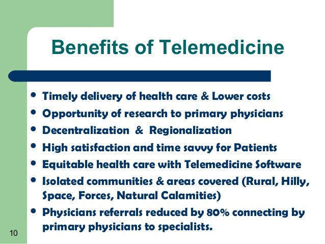 benefit of telemedicine Telemedicine offers many benefits to the careprovider and the patient it will  boost the revenue for the doctor, save costs, improve their work/life.