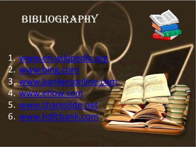 Bibliography 1. www.en.wikipedia.org 2. www.bing.com 3. www.bankersonline.com 4. www.ehow.com 5. www.shareslide.net 6. www...
