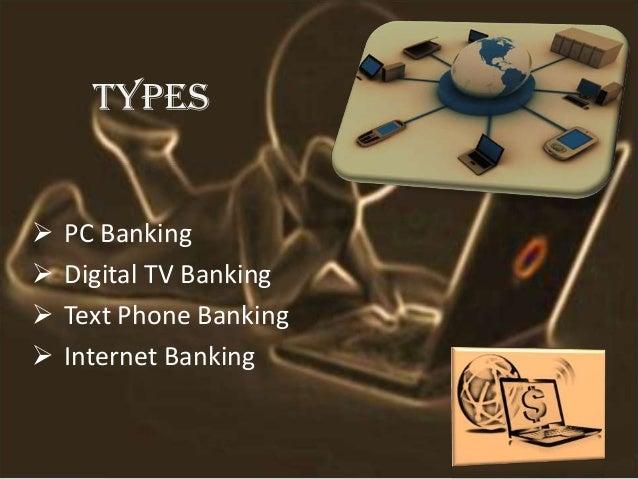 TYPES  PC Banking  Digital TV Banking  Text Phone Banking  Internet Banking