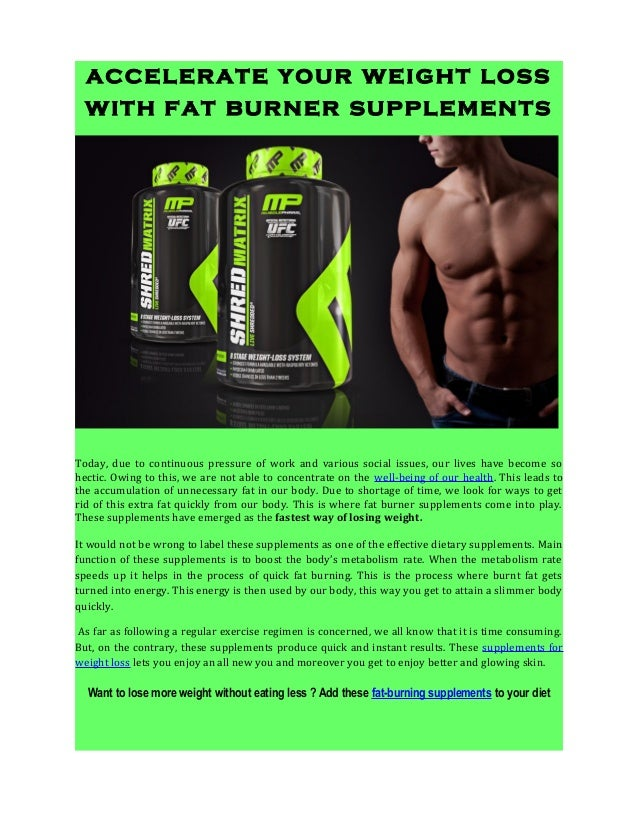 accelerate your weight loss with fat burner supplements Today, due to continuous pressure of work and various social issue...