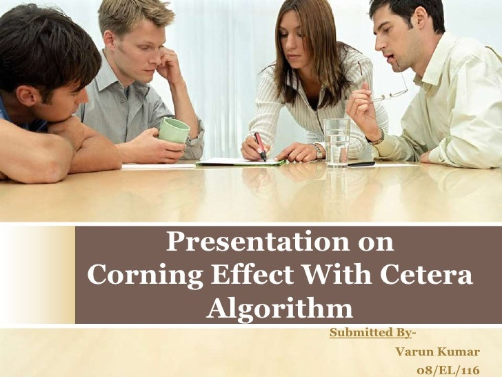 Presentation onCorning Effect With Cetera       Algorithm                Submitted By-                         Varun Kumar...