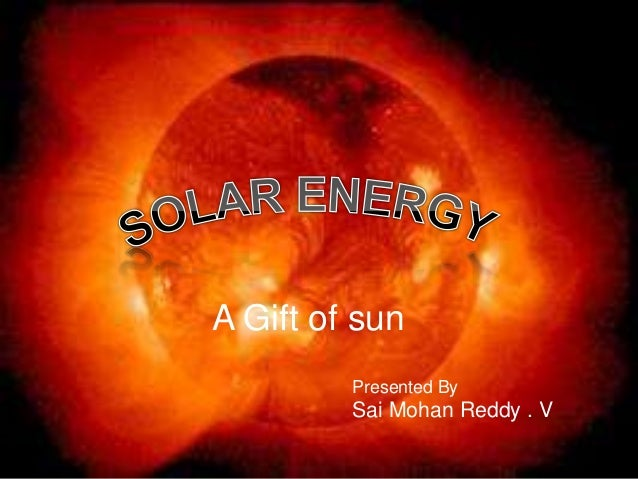 A Gift of sun Presented By  Sai Mohan Reddy . V