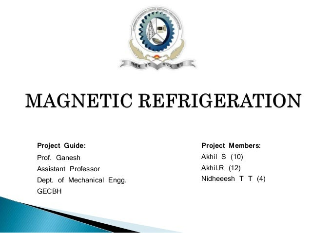 Project Guide:  Prof. Ganesh  Assistant Professor  Dept. of Mechanical Engg.  GECBH  Project Members:  Akhil S (10)  Akhil...
